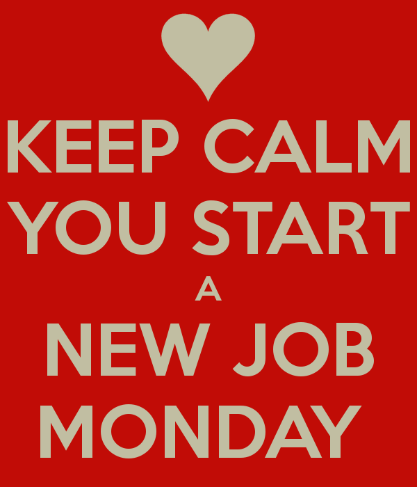 keep calm you start a new job monday