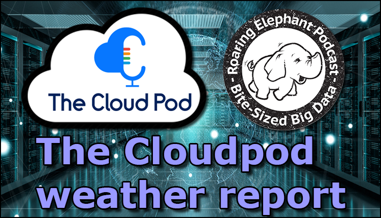 Episode 161- The Cloudpod weather report Part 1