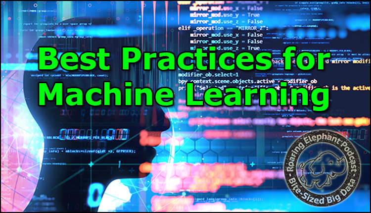 Episode 165 – Best Practices for Machine Learning
