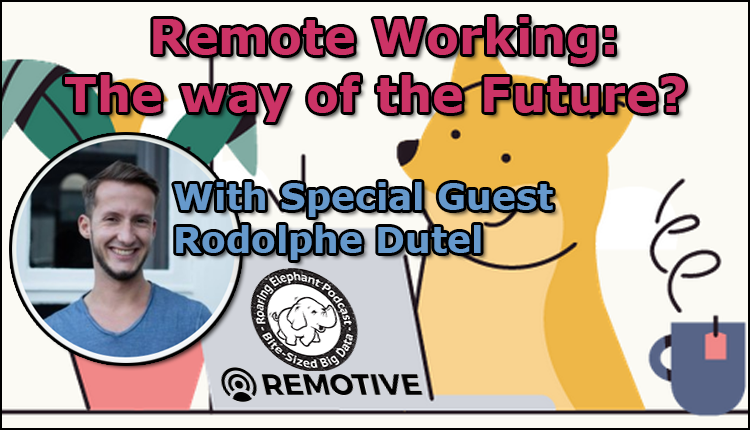 Episode 171- Remote Working: The way of the Future? (Part 2)