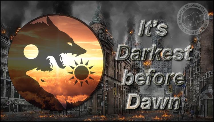 Episode 189 – It's Darkest before Dawn