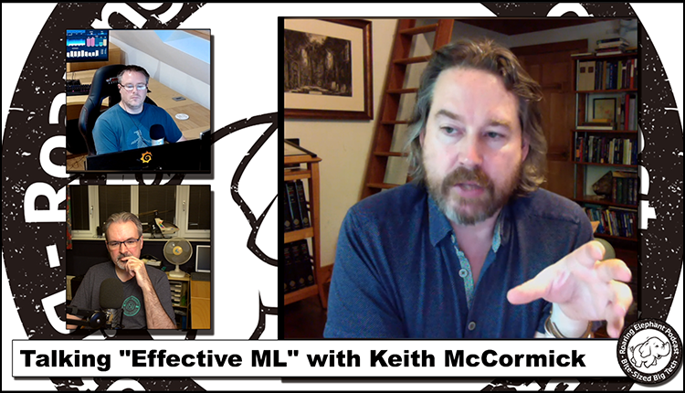 """Episode 217 – Talking """"Effective ML"""" with Keith McCormick (1/2)"""