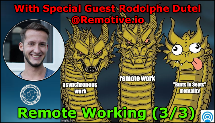Episode 231 – Remote Working with Rodolphe @Remotive.io (3/3)