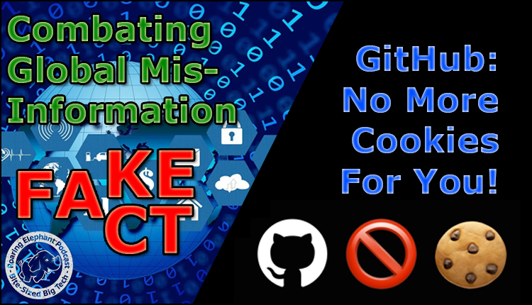 Episode 233 – Combating Global Misinformation & No More Cookies from GitHub