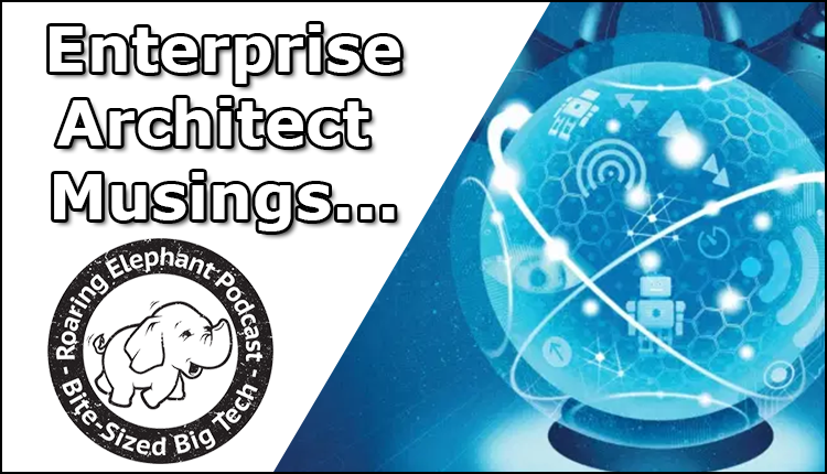 Episode 236 – Enterprise Architect Musings…