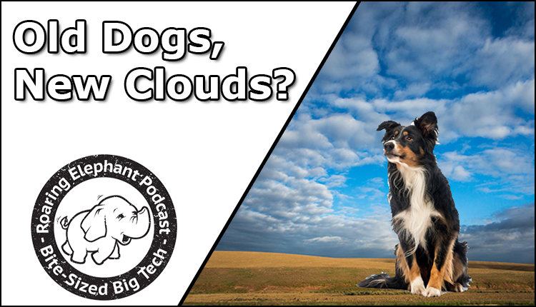 Episode 246 – Old Dogs, New Clouds?