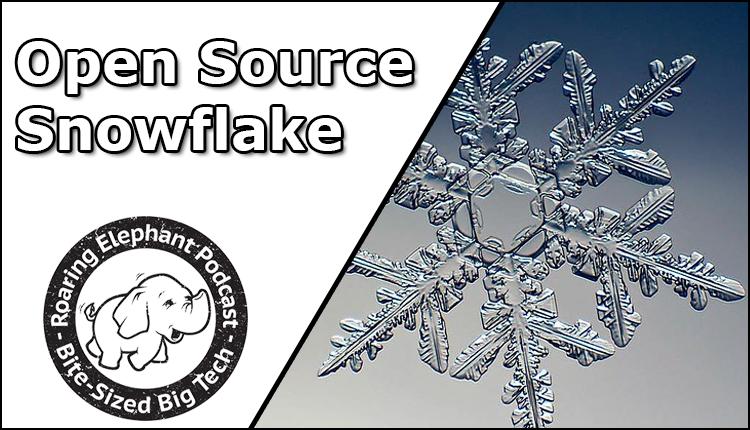 Episode 252 – Open Source Snowflake